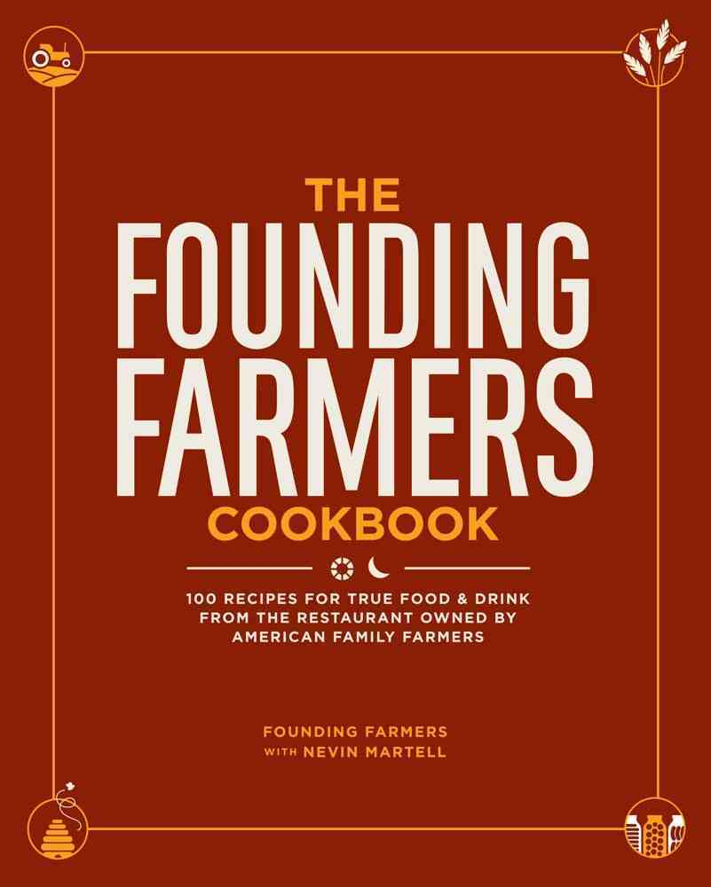 The Founding Farmers Cookbook By Founding Farmers/ Martell, Nevin